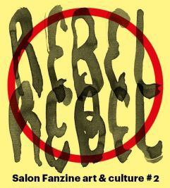 Demander le programme / Salon REBEL REBEL : fanzine art & culture / 14-15 octobre / FRAC PACA Marseille